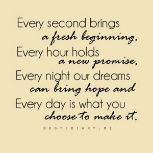 every second is a new beginning